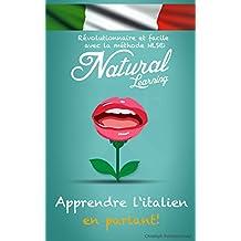 APPRENDRE L'ITALIEN EN PARLANT! + LIVRE AUDIO: Cours d'italien pour débutant - intermédiaire - avancé. Apprendre et pratiquer l'italien, facile et rapide, avec la méthode NLS (French Edition)