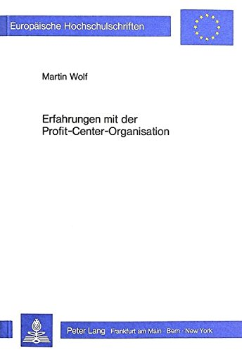 Erfahrungen mit der Profit-Center-Organisation (Europäische Hochschulschriften / European University Studies / Publications Universitaires Européennes) (German Edition) by Peter Lang GmbH, Internationaler Verlag der Wissenschaften