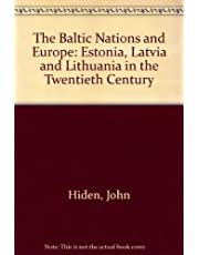 The Baltic Nations and Europe: Estonia, Latvia and Lithuania in the Twentiety Century