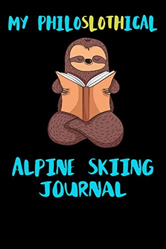 My Philoslothical Alpine Skiing Journal: Blank Lined Notebook Journal Gift Idea For (Lazy) Sloth Spirit Animal Lovers