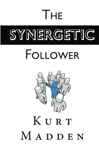 The Synergetic Follower: Changing Our World Without Being the Leader