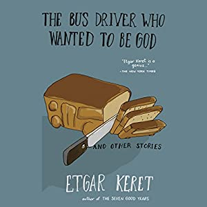 The Bus Driver Who Wanted to Be God & Other Stories Audiobook