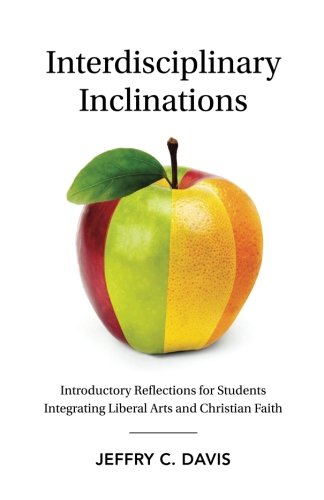 - Interdisciplinary Inclinations: Introductory Reflections for Students Integrating Liberal Arts and Christian Faith