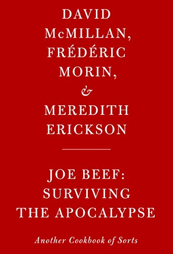 Joe Beef: Surviving the Apocalypse: Another Cookbook of Sorts by David McMillan, Frederic Morin, Meredith Erickson