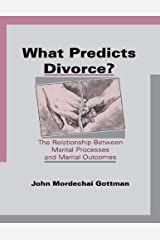 What Predicts Divorce?: The Relationship Between Marital Processes and Marital Outcomes Kindle Edition