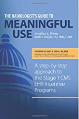 The Radiologist's Guide to Meaningful Use: A step-by-step approach to the Stage 1 CMS EHR Incentive Programs Paperback