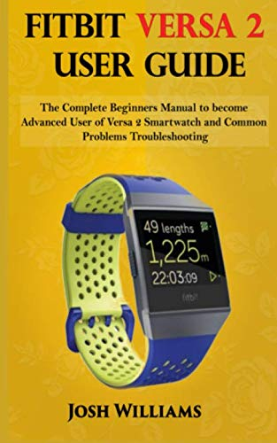 Fitbit Versa 2 User Guide: he Complete Beginners Manual to become Advanced User of Versa 2 Smartwatch and Common Problems Troubleshooting