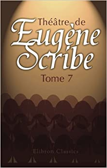 Théâtre de Eugène Scribe: Tome 7