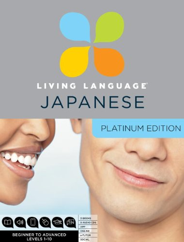 Living Language Japanese, Platinum Edition: A complete beginner through advanced course, including 3 coursebooks, 9 audio CDs, Japanese reading & ... online course, apps, and live e-Tutoring by Living Language