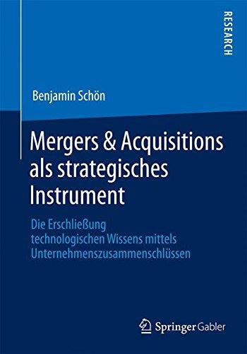 Mergers & Acquisitions als strategisches Instrument: Die Erschließung technologischen Wissens mittels Unternehmenszu