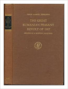 The Great Rumanian Peasant Revolt of 1907: Origins of a Modern Jacquerie