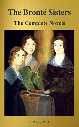 #freebooks – The Brontë Sisters: The Complete Novels (A to Z Classics) by Anne Brontë, Charlotte Brontë and Emily Brontë