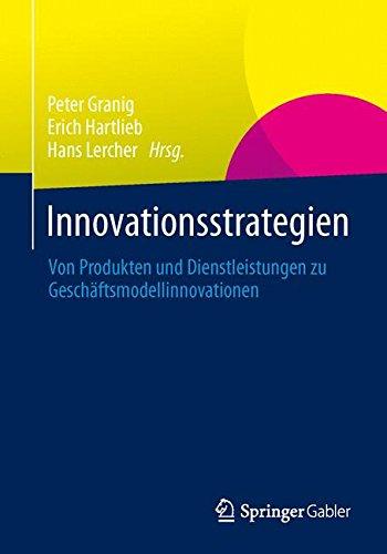 Innovationsstrategien: Von Produkten und Dienstleistungen zu Geschäftsmodellinnovationen