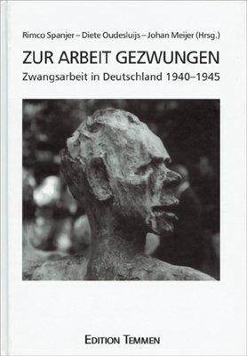 Zur Arbeit gezwungen: Zwangsarbeit in Deutschland 1940-1945