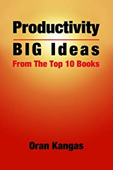 Productivity: BIG Ideas From The Top 10 Books by [Kangas, Oran]