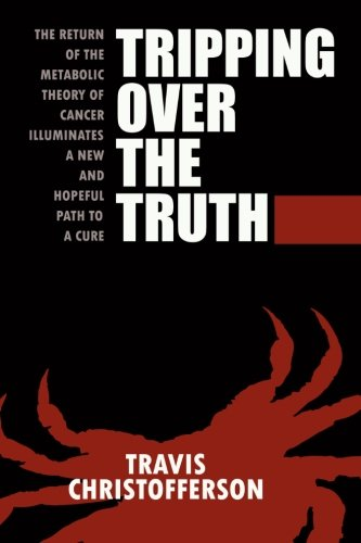 Tripping over the Truth The Metabolic Theory of Cancer