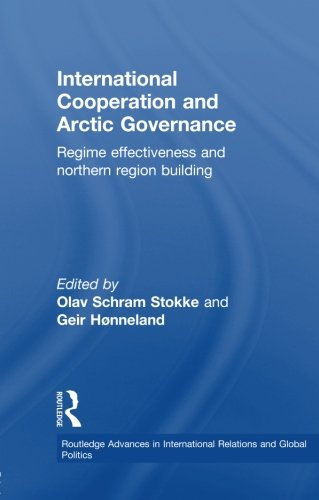 International Cooperation and Arctic Governance: Regime Effectiveness and Northern Region Building (Routledge Advances i