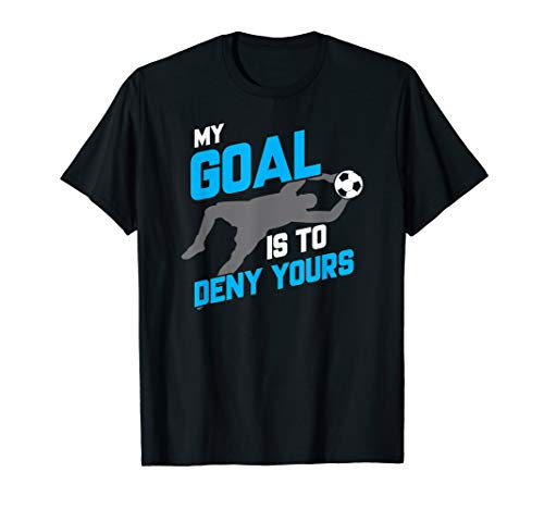691846c9db5 My Goal Is To Deny Yours Soccer Goalie T-Shirt