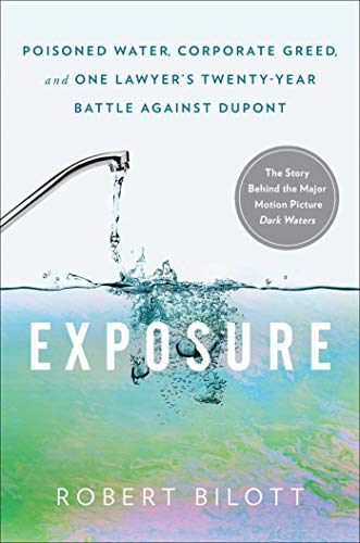 Exposure: Poisoned Water, Corporate Greed, and One Lawyer's Twenty-Year Battle against DuPont from Atria Books
