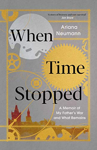 When Time Stopped: A Memoir of My Father, Survival and What Remains por Ariana Neumann