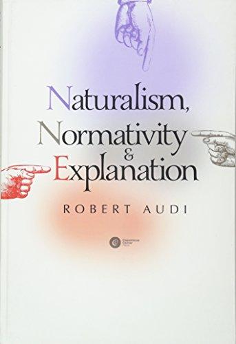 Naturalism, Normativity & Explanation Robert Audi