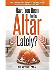 Have You Been to the Altar Lately?: Your Encounters Are a Result of the Word of God and the Ministry of the Holy Spirit