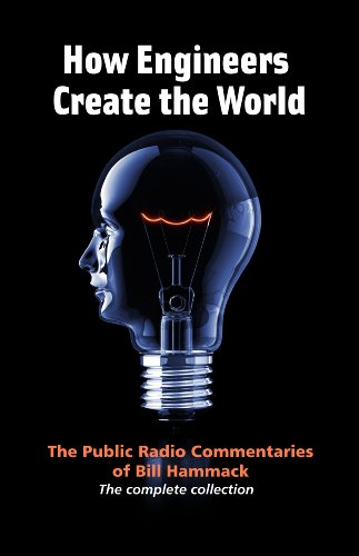 How Engineers Create the World: The Public Radio Commentaries of Bill Hammack cover