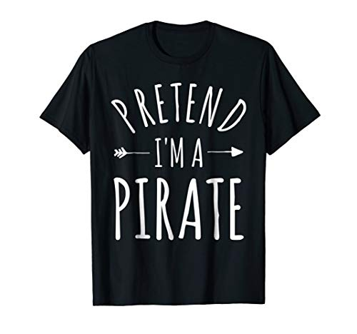 Pretend I'm a Pirate Lazy Halloween Costume T-Shirt -