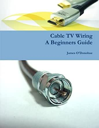 Cable TV Wiring, A Beginners Guide (English Edition) eBook: James ...