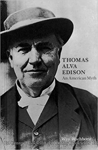 Thomas Alva Edison The Biography Of A Myth Wyn Wachhorst