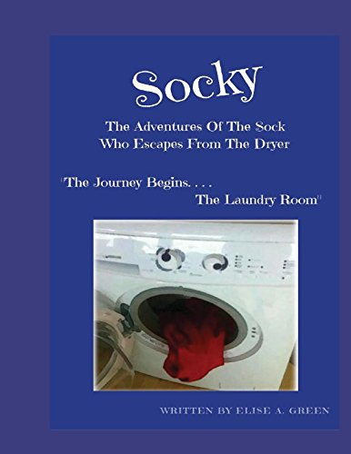 Socky - The Adventures Of The Sock Who Escapes From The Dryer: Book 1 The Journey Begins....The Laundry Room (Socky, The Sock Who Escapes From The Dryer)