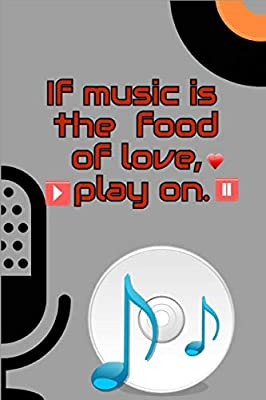 If Music Is The Food Of Love Play On Journal Notebook For