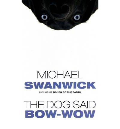[ { THE DOG SAID BOW-WOW [ THE DOG SAID BOW-WOW BY SWANWICK, MICHAEL ( AUTHOR ) SEP-01-2007[ THE DOG SAID BOW-WOW [ THE DOG SAID BOW-WOW BY SWANWICK, MICHAEL (The Dog Said Bow Wow)