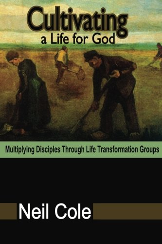 Cultivating A Life For God: Multiplying Disciples Through Life Transformation Groups [Neil Cole] (Tapa Blanda)