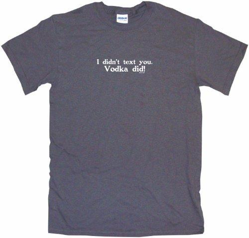 (I Didn't Text You Vodka Did Men's Tee Shirt 2XL-Charcoal)