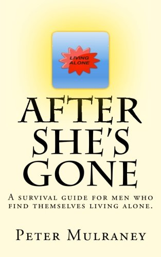 After She's Gone: A survival guide for men who find themselves living alone. (Volume 1)