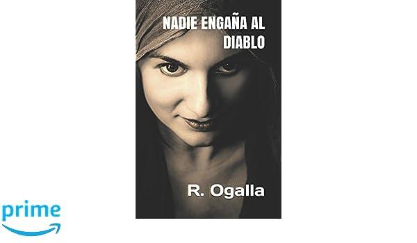 NADIE ENGAÑA AL DIABLO: Un caso de Los Guardianes Alados (Spanish Edition): R. Ogalla: 9781521734292: Amazon.com: Books