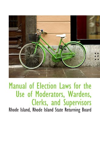 Manual of Election Laws for the Use of Moderators, Wardens, Clerks, and Supervisors