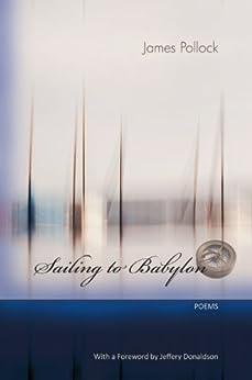 Sailing to Babylon - Poems (English Edition) por [Pollock, James]