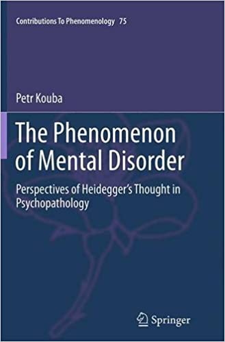The Phenomenon of Mental Disorder: Perspectives of Heidegger's Thought in Psychopathology (Contributions To Phenomenology)