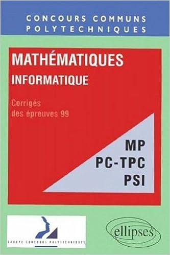 Lire un MATHEMATIQUES - INFORMATIQUE FILIERES MP PC-TPC PSI. Corrigés des épreuves 99 epub, pdf
