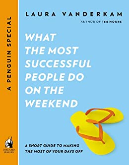 What the Most Successful People Do on the Weekend: A Short Guide to Making the Most of Your Days Off (A Penguin Special from Portfo lio) by [Vanderkam, Laura]