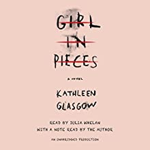 Girl in Pieces Audiobook by Kathleen Glasgow Narrated by Julia Whelan, Kathleen Glasgow