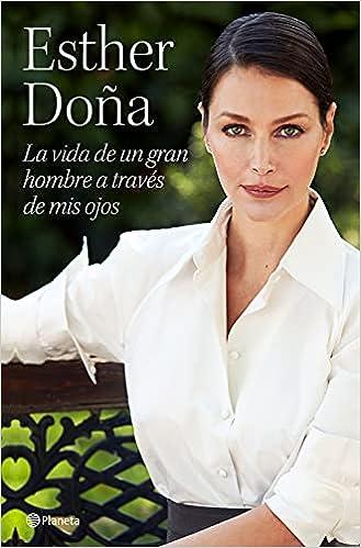 La vida de un gran hombre a través de mis ojos de Esther Doña