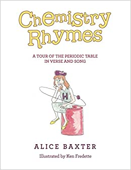 Chemistry Rhymes A Tour Of The Periodic Table In Verse And Song Baxter Alice Fredette Ken 9781532096365 Amazon Com Books