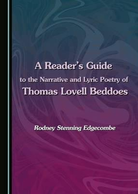 A Reader's Guide to the Narrative and Lyric Poetry of Thomas Lovell Beddoes(Hardback) - 2015 Edition PDF