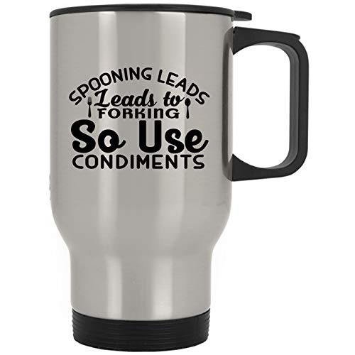 Spooning Leads To Forking So Use Condiments-Men Women Funny Gift Beautiful Travel Mug (Spooning Leads To Forking So Use Condiments)