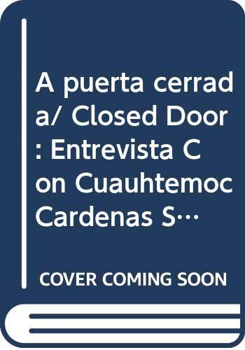 A puerta cerrada/ Closed Door: Entrevista Con Cuauhtemoc Cardenas Solorzano/ Interview With Cuauhtemoc Cardenas Solorzano: 2 por Eduardo Torreblanca