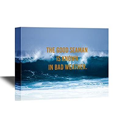 Motivational Quotes The Good Seaman is Known in Bad Weather, Made With Top Quality, Handsome Piece of Art