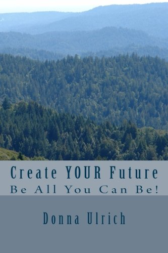 Download Create Your Future: Be All You Can Be! ebook